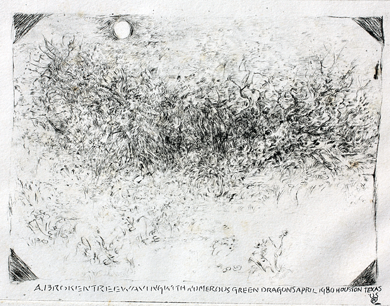 "Title a.brokentreewavingwithnumerousbreendragonsapril1980houstontexas Date 1980 Dimensions 11.75 x 9.5 in. (image 9 x 7) Signature ""A"" Gallery Location Available for viewing State Original dry-point etching lithograph Rights © The Camblin Gallery"